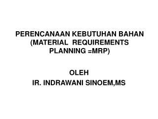 PERENCANAAN KEBUTUHAN BAHAN (MATERIAL  REQUIREMENTS PLANNING =MRP)