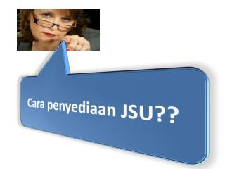 Cara  penyediaan  JSU??