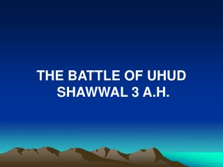 THE BATTLE OF UHUD  SHAWWAL 3 A.H.