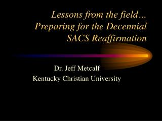 Lessons from the field… Preparing for the Decennial SACS Reaffirmation
