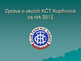 Zpráva o akcích KČT Kopřivnice za rok 2012