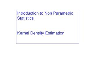 Introduction to Non Parametric Statistics Kernel Density Estimation