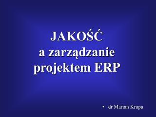 JAKOŚĆ             a zarządzanie projektem ERP