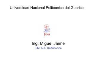 Ing. Miguel Jaime IBM, ACE Certificación