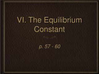 VI. The Equilibrium Constant