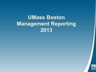 UMass Boston Management Reporting 2013