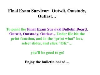 To print the Final Exam Survival Bulletin Board, Outwit, Outstudy, Outlast Under file hit the print function, and in the