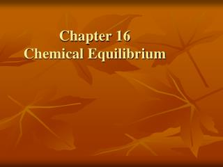 Chapter 16                      Chemical Equilibrium