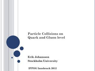 Particle Collisions on Quark and Gluon level