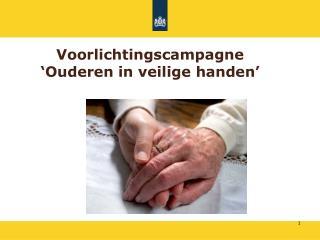 Voorlichtingscampagne  'Ouderen in veilige handen'