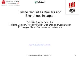 Online Securities Brokers and  Exchanges in Japan Q2 2014 Results from JPX