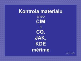 Kontrola materiálu aneb ČÍM a CO, JAK, KDE měříme