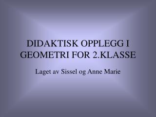 DIDAKTISK OPPLEGG I GEOMETRI FOR 2.KLASSE