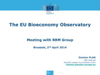 The EU Bioeconomy Observatory Meeting with RRM Group  Brussels, 2 nd  April 2014