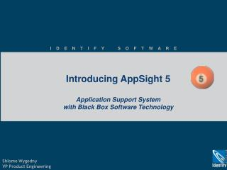 Introducing AppSight 5 Application Support System with Black Box Software Technology
