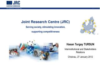 Joint Research Centre (JRC) Serving society, stimulating innovation,  supporting competitiveness