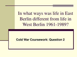 In what ways was life in East Berlin different from life in  West Berlin 1961-1989?