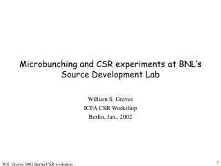 Microbunching and CSR experiments at BNL's Source Development Lab