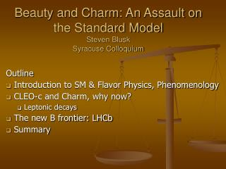 Beauty and Charm: An Assault on the Standard Model Steven Blusk Syracuse Colloquium
