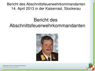 Bericht des Abschnittsfeuerwehrkommandanten 14. April 2013 in der Kaiserrast, Stockerau
