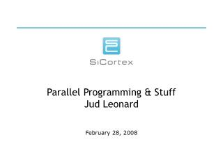 Parallel Programming & Stuff Jud Leonard
