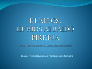 KLAIDOS,  KURIOS ATBAIDO PIRKĖJĄ (pagal VDU doktorantės E.Kavaliauskaitės straipsnį)