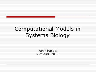 Computational Models in Systems Biology   Karan Mangla 22nd April, 2008