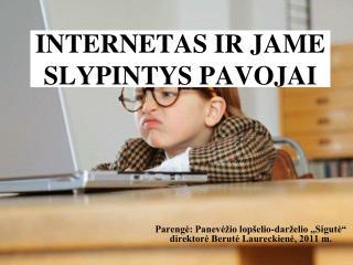 INTERNETAS IR JAME SLYPINTYS PAVOJAI