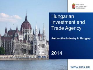 Hungarian Investment and Trade Agency Automotive  I ndustry  in Hungary 2014