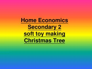 Home Economics  Secondary 2 soft toy making Christmas Tree