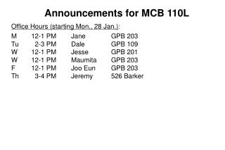 Announcements for MCB 110L Office Hours (starting Mon., 28 Jan.) : M12-1 PMJaneGPB 203