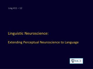 Linguistic Neuroscience: Extending Perceptual Neuroscience to Language