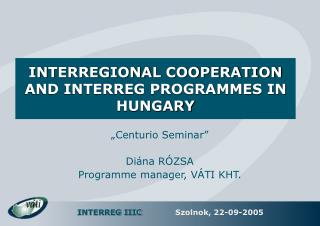 INTERREGIONAL COOPERATION  AND INTERREG PROGRAMMES IN HUNGARY