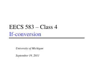 EECS 583 – Class 4 If-conversion