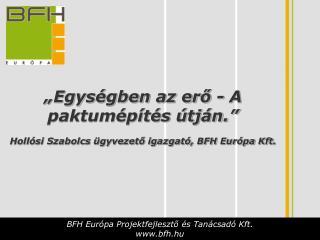 """""""Egységben az erő - A paktumépítés útján."""" Hollósi Szabolcs ügyvezető igazgató, BFH Európa Kft."""
