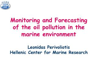 Monitoring and Forecasting of the oil pollution in the marine environment Leonidas Perivoliotis