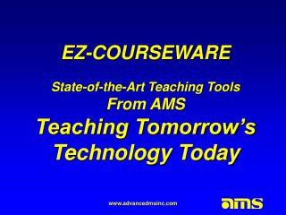 EZ-COURSEWARE State-of-the-Art Teaching Tools From AMS Teaching Tomorrow's Technology Today
