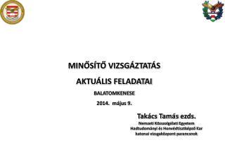 MINŐSÍTŐ VIZSGÁZTATÁS  AKTUÁLIS FELADATAI BALATOMKENESE 2014.  május 9.
