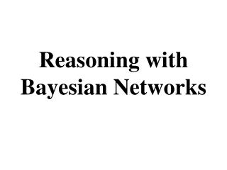 Reasoning with Bayesian Networks