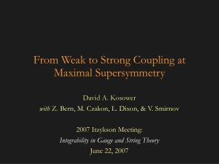 From Weak to Strong Coupling at Maximal Supersymmetry
