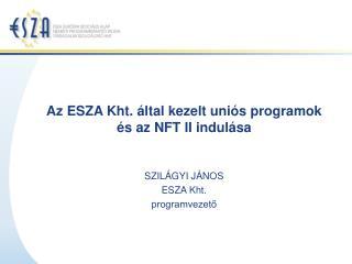 Az ESZA Kht. által kezelt uniós programok és az NFT II indulása
