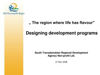 """ The region where life has flavour"" Designing development programs"