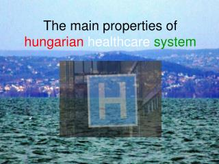 The main properties of  hungarian healthcare system
