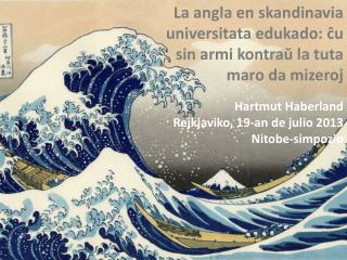 Hartmut Haberland Rejkjaviko, 19-an de julio 2013 Nitobe-simpozio