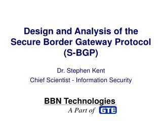 Design and Analysis of the Secure Border Gateway Protocol (S-BGP)