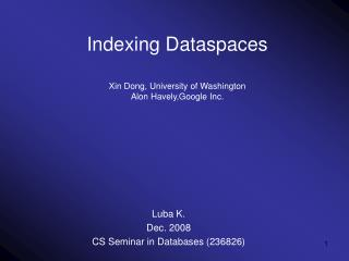 Indexing Dataspaces Xin Dong, University of Washington Alon Havely,Google Inc.