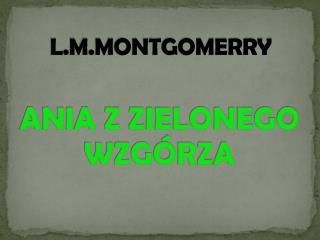L.M.MONTGOMERRY ANIA Z ZIELONEGO  WZGÓRZA