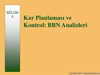 Kar Planlaması ve Kontrol: BBN  Anal izleri