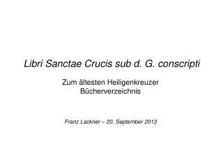 Libri Sanctae Crucis sub d. G. conscripti