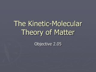 The Kinetic-Molecular Theory of Matter